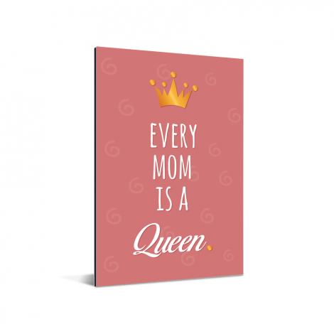 Moederdag - Every mom is a queen Aluminium