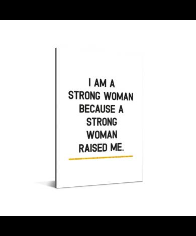 Moederdag - Ik ben een sterke vrouw omdat een sterke vrouw mij heeft opgevoed Aluminium