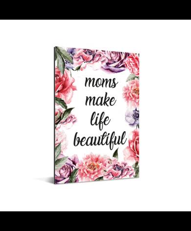 Moederdag - Moms make life beautiful Aluminium